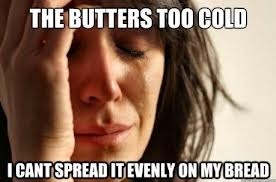 whining about even the butter
